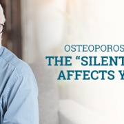 "Osteoporosis in Men: The ""Silent"" Disease Affects You, Too"