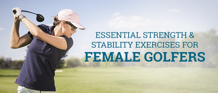 Essential Strength & Stability Exercises for Female Golfers