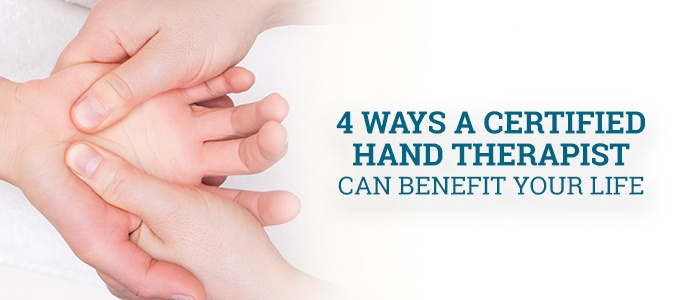 4 Ways a Certified Hand Therapist Can Benefit Your Life