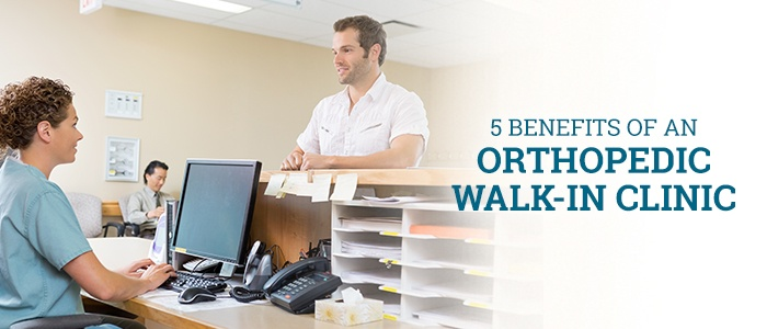 5 Benefits of an Orthopedic Walk-In Clinic