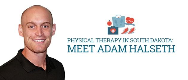 Physical Therapy in South Dakota: Meet Adam Halseth