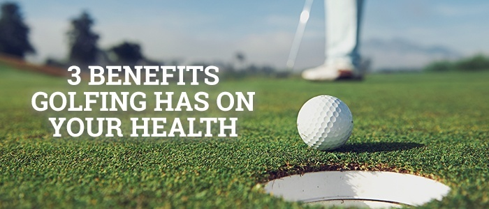 3 Benefits Golfing Has on Your Health