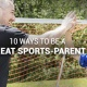 10 Ways to Be a Great Sports Parent