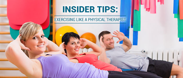 Insider Tips: Exercising Like a Physical Therapist