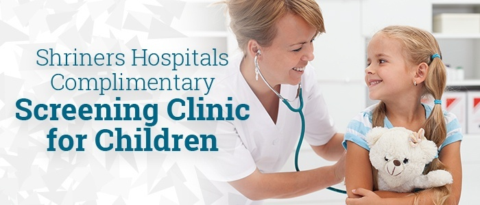 Shriners Hospitals Complimentary Screening Clinic for Children